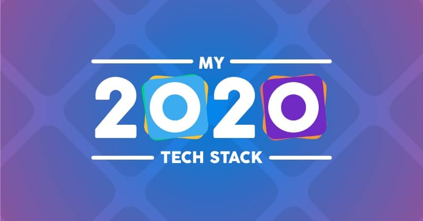 My 2020 Stack: Apps & Tools I Use The Most