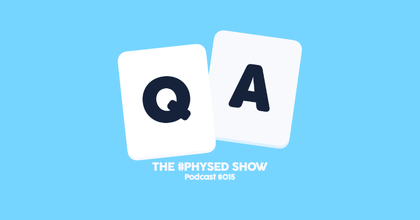 The #PhysEd Show Podcast: Listener Q&A!